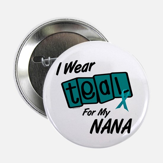 "I Wear Teal For My Nana 8.2 2.25"" Button (10 pack)"
