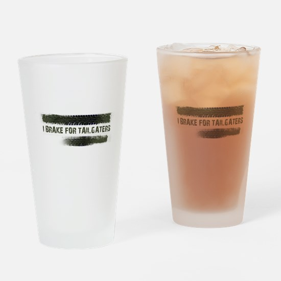 I BRAKE FOR TAILGATERS Drinking Glass