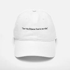 I bet the Chinese food is ter Baseball Baseball Cap
