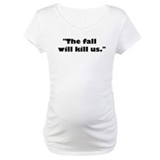 The fall will kill us. Shirt