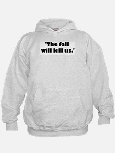 The fall will kill us. Hoodie