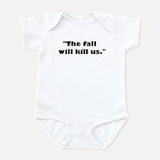 The fall will kill us. Infant Bodysuit