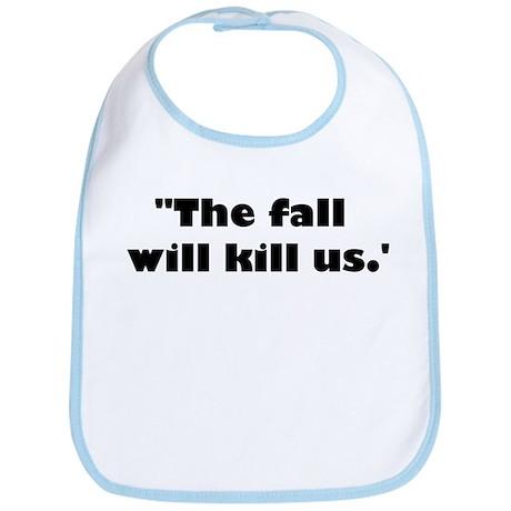 The fall will kill us. Bib