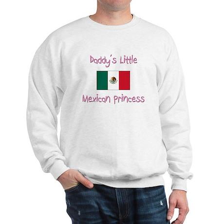 Daddy's little Mexican Princess Sweatshirt