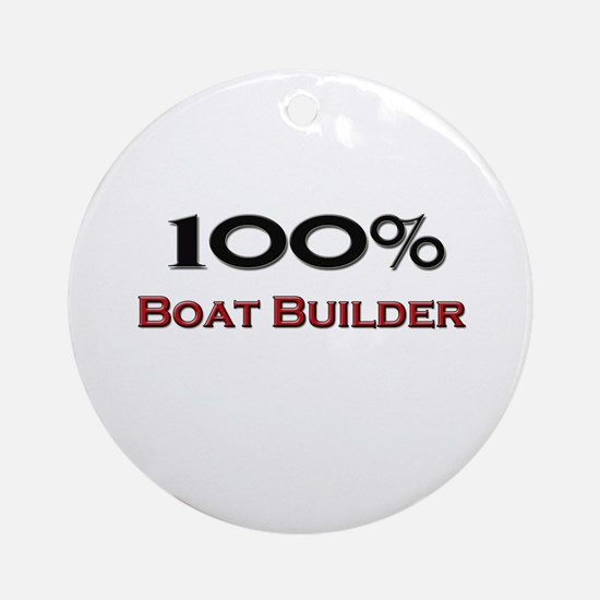 100 Percent Boat Builder Ornament (Round)
