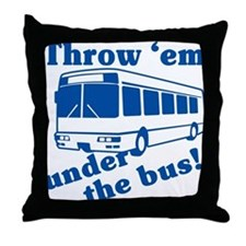 Throw Em Under The Bus Throw Pillow