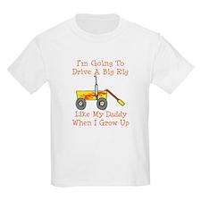Wagon A Big Rig Like Daddy T-Shirt