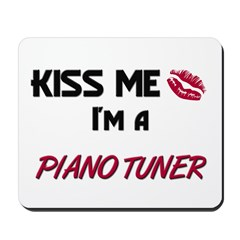 Kiss Me I'm a PIANO TUNER Mousepad