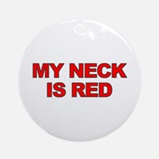 My Neck Is Red Ornament (Round)
