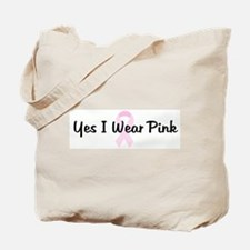 Yes I Wear Pink pink ribbon Tote Bag