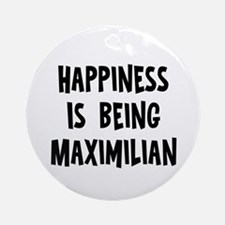 Happiness is being Maximilian Ornament (Round)