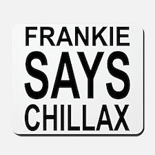 Frankie Says Chillax - Mousepad