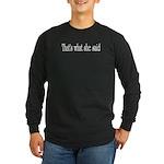 she said Long Sleeve Dark T-Shirt