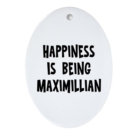 Happiness is being Maximillia Oval Ornament