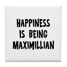 Happiness is being Maximillia Tile Coaster