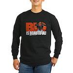 BIG Is BEAUTIFUL! Long Sleeve Dark T-Shirt