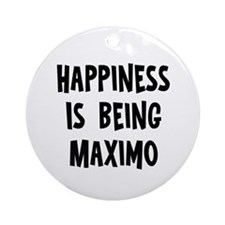Happiness is being Maximo Ornament (Round)