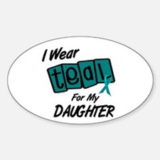 I Wear Teal For My Daughter 8.2 Oval Decal