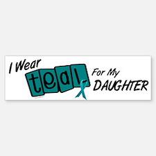 I Wear Teal For My Daughter 8.2 Bumper Bumper Bumper Sticker