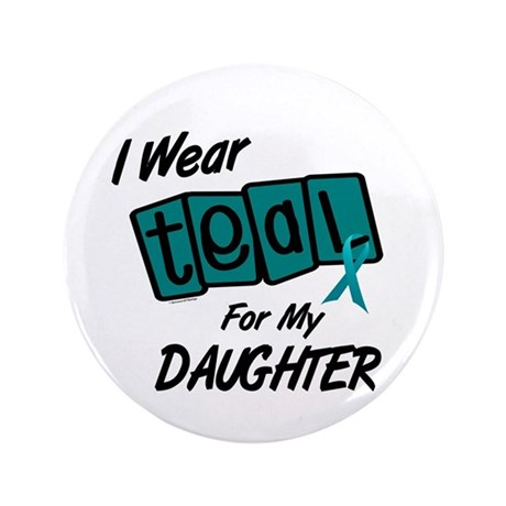 """I Wear Teal For My Daughter 8.2 3.5"""" Button"""