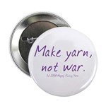 Make yarn, not war buttons & 2.25