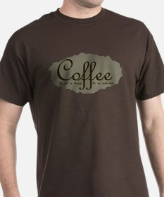 Coffee Its Not a Choice T-Shirt