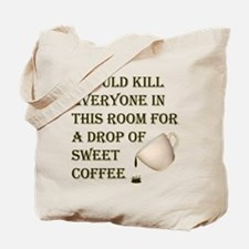 I Would Kill For Coffee Tote Bag