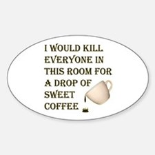 I Would Kill For Coffee Oval Decal