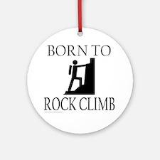 BORN TO ROCK CLIMB Ornament (Round)