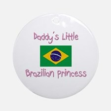 Daddy's little Brazilian Princess Ornament (Round)