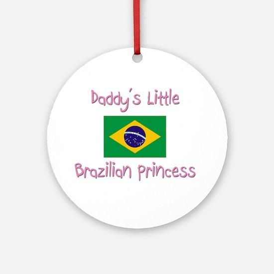 Daddy's little Brazilian Princess Ornament (Round)