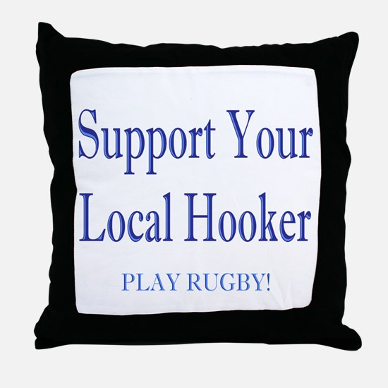 Support Your Local Hooker Throw Pillow
