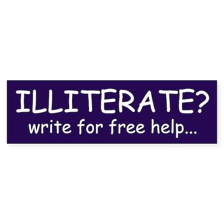 Illiterate? Bumper Sticker