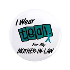 """I Wear Teal 8.2 (Mother-In-Law) 3.5"""" Button"""