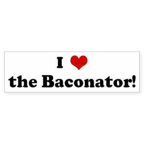 I Love the Baconator! Bumper Sticker