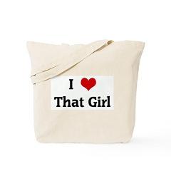 I Love That Girl Tote Bag