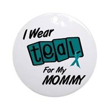 I Wear Teal 8.2 (Mommy) Ornament (Round)