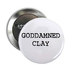 GODDAMNED CLAY Button