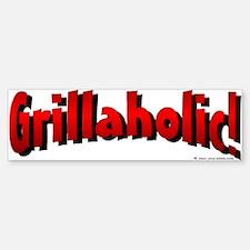 Grillaholic Bumper Bumper Bumper Sticker