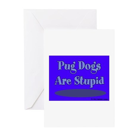 Pug Dogs Are Stupid Greeting Cards (Pk of 10)