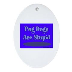 Pug Dogs Are Stupid Keepsake (Oval)