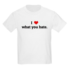 I Love what you hate. T-Shirt