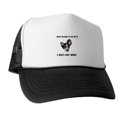DONT BLAME ME , I JUST LIVE HERE Trucker Hat