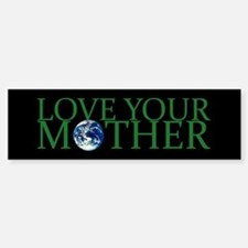 Love Your Mother Bumper Bumper Bumper Sticker