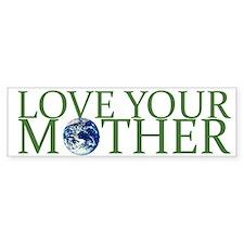 Love Your Mother Bumper Bumper Sticker