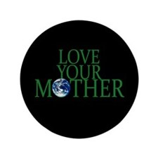 """Love Your Mother 3.5"""" Button"""