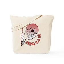 Smoking kills you Tote Bag