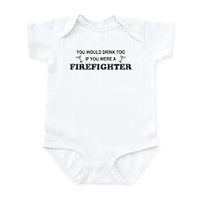 You'd Drink Too Firefighter Infant Bodysuit