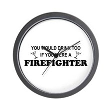 You'd Drink Too Firefighter Wall Clock