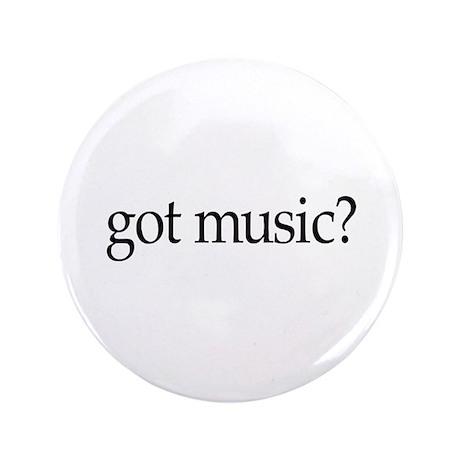"""got music? 3.5"""" Button (100 pack)"""